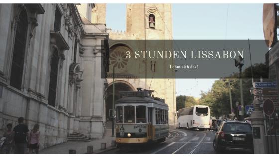 Lissabon für 3 Stunden – Lohnt sich das?