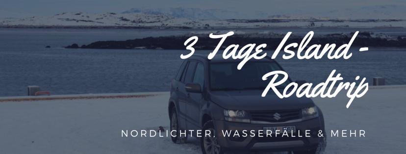 3 Tage Roadtrip in Island – Nordlichter, Wasserfälle und mehr