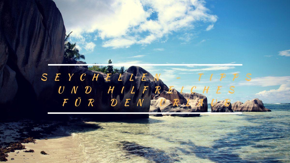 6 Seychellen Tipps und hilfreiches für den Urlaub