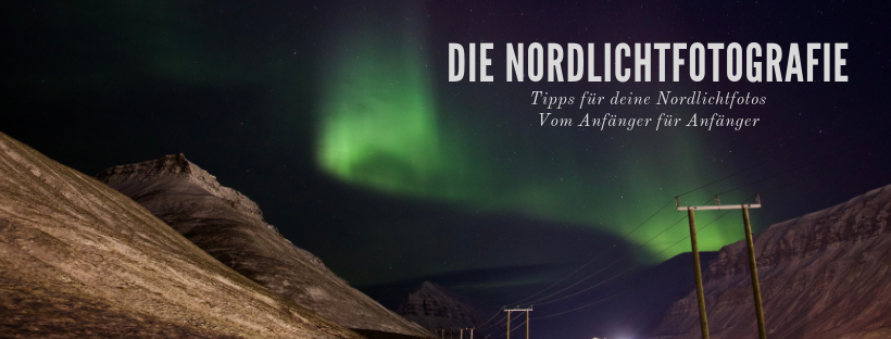 Tipps für die Nordlicht Fotografie – Vom Anfänger für Anfänger
