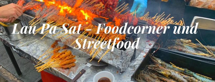 Lau Pa Sat – Foodcorner und Streetfood