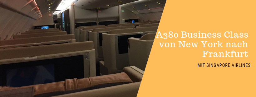 A380 Business Class von New York nach Frankfurt mit Singapore Airlines