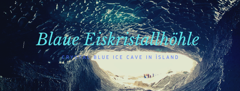 Blaue Eiskristallhöhle – Crystal Blue Ice Cave in Ìsland