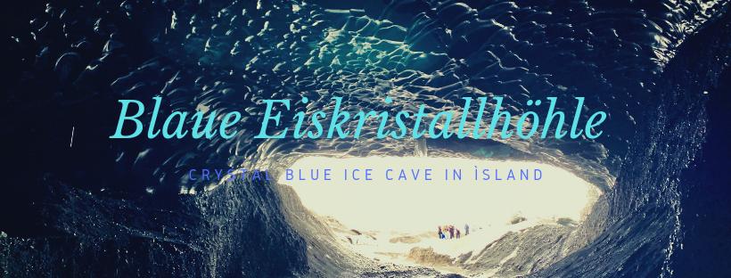 Blaue Eiskristallhöhle – Crystal Blue Ice Cave in Ìsland