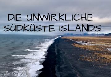 Die unwirkliche Südküste Islands - ein Traum für Naturfans