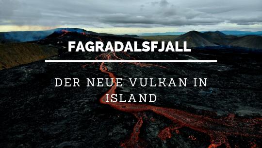 Fagradalsfjall - Der neue Vulkan in IslandFagradalsfjall - Der neue Vulkan in Island